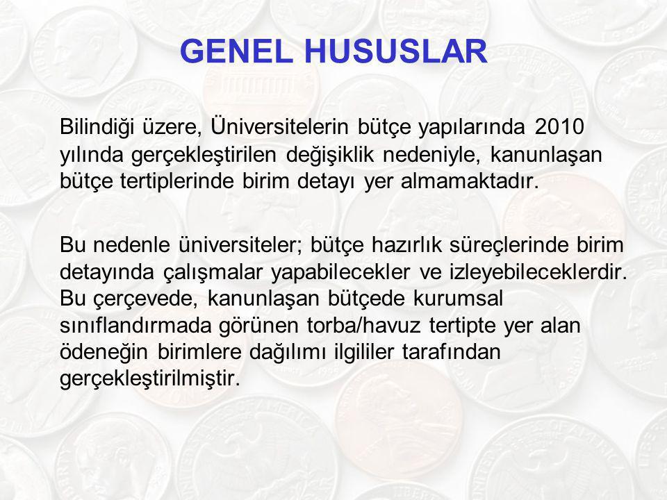 GENEL HUSUSLAR Bilindiği üzere, Üniversitelerin bütçe yapılarında 2010 yılında gerçekleştirilen değişiklik nedeniyle, kanunlaşan bütçe tertiplerinde b