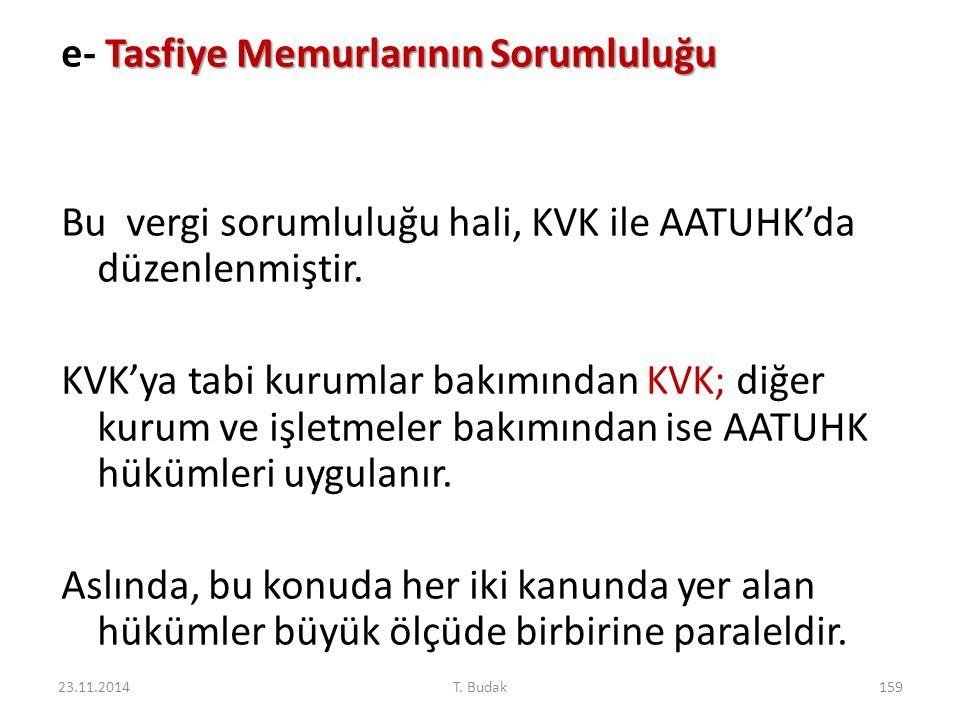 Tasfiye Memurlarının Sorumluluğu e- Tasfiye Memurlarının Sorumluluğu Bu vergi sorumluluğu hali, KVK ile AATUHK'da düzenlenmiştir. KVK'ya tabi kurumlar