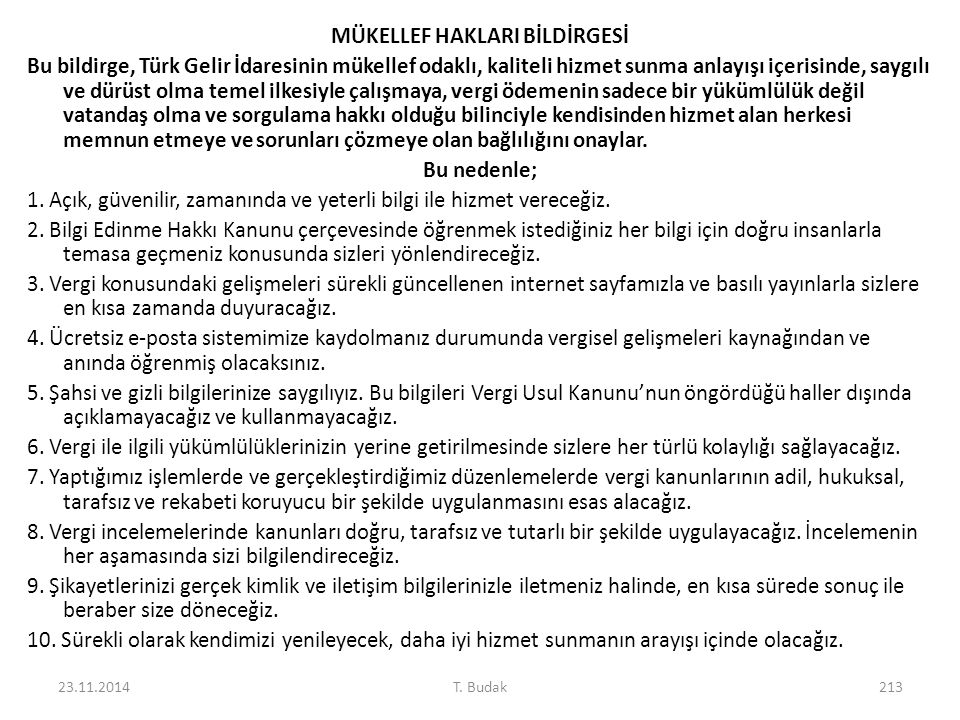 MÜKELLEF HAKLARI BİLDİRGESİ Bu bildirge, Türk Gelir İdaresinin mükellef odaklı, kaliteli hizmet sunma anlayışı içerisinde, saygılı ve dürüst olma teme