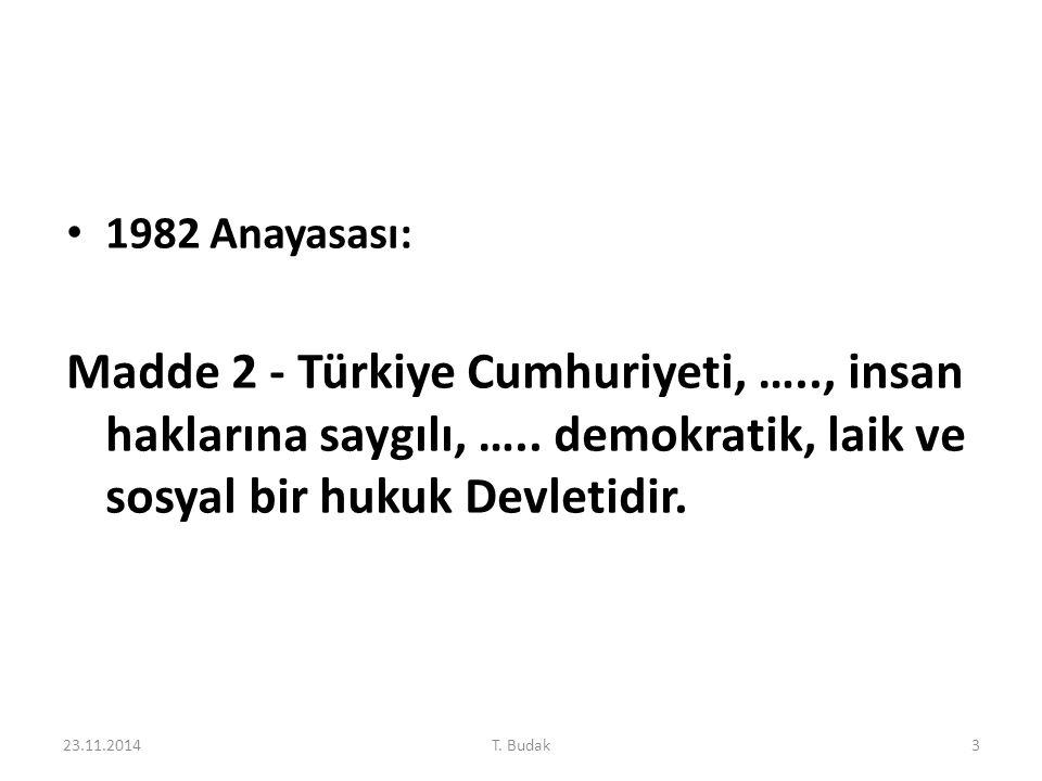 1982 Anayasası: Madde 2 - Türkiye Cumhuriyeti, ….., insan haklarına saygılı, ….. demokratik, laik ve sosyal bir hukuk Devletidir. 23.11.20143T. Budak