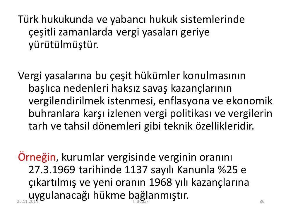 Türk hukukunda ve yabancı hukuk sistemlerinde çeşitli zamanlarda vergi yasaları geriye yürütülmüştür. Vergi yasalarına bu çeşit hükümler konulmasının