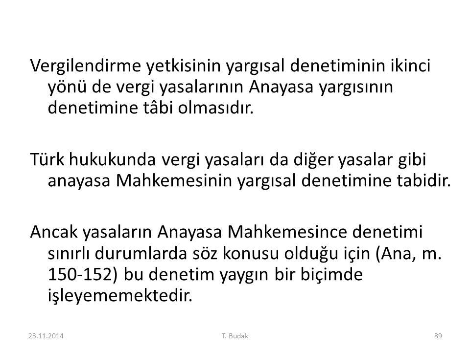 Vergilendirme yetkisinin yargısal denetiminin ikinci yönü de vergi yasalarının Anayasa yargısının denetimine tâbi olmasıdır. Türk hukukunda vergi yasa