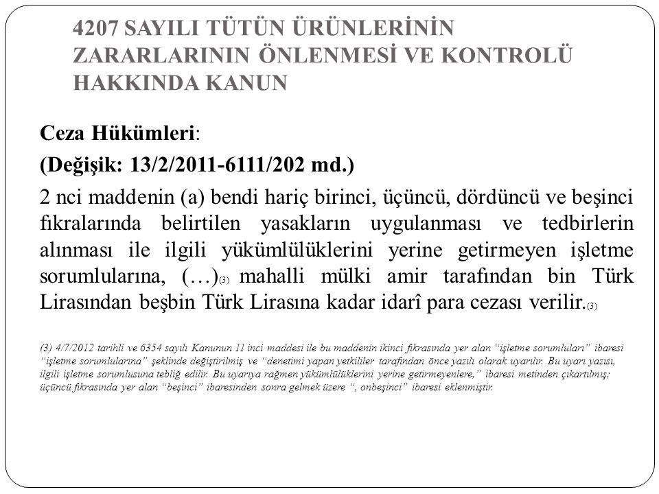 4207 SAYILI TÜTÜN ÜRÜNLERİNİN ZARARLARININ ÖNLENMESİ VE KONTROLÜ HAKKINDA KANUN Ceza Hükümleri: (Değişik: 13/2/2011-6111/202 md.) 2 nci maddenin (a) b