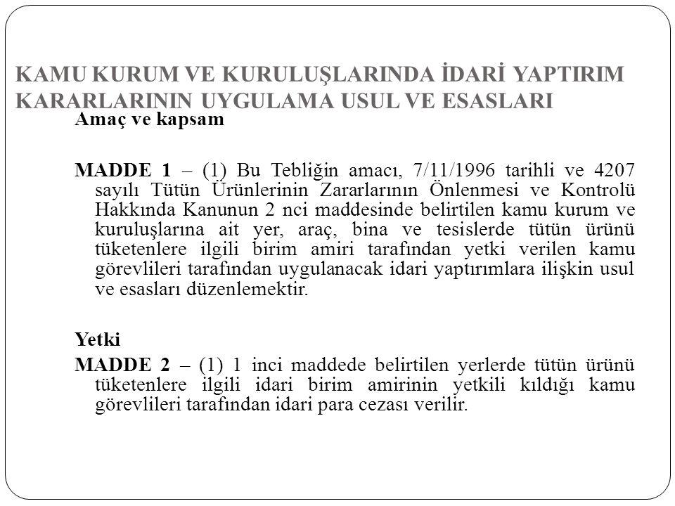 KAMU KURUM VE KURULUŞLARINDA İDARİ YAPTIRIM KARARLARININ UYGULAMA USUL VE ESASLARI Amaç ve kapsam MADDE 1 – (1) Bu Tebliğin amacı, 7/11/1996 tarihli v