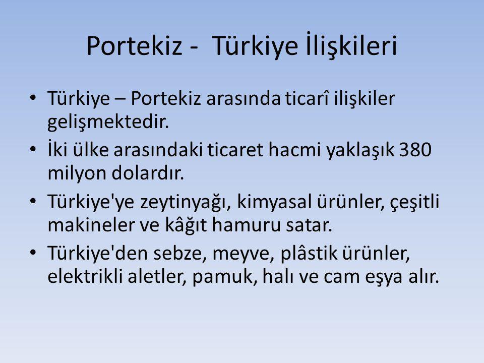 Portekiz - Türkiye İlişkileri Türkiye – Portekiz arasında ticarî ilişkiler gelişmektedir. İki ülke arasındaki ticaret hacmi yaklaşık 380 milyon dolard