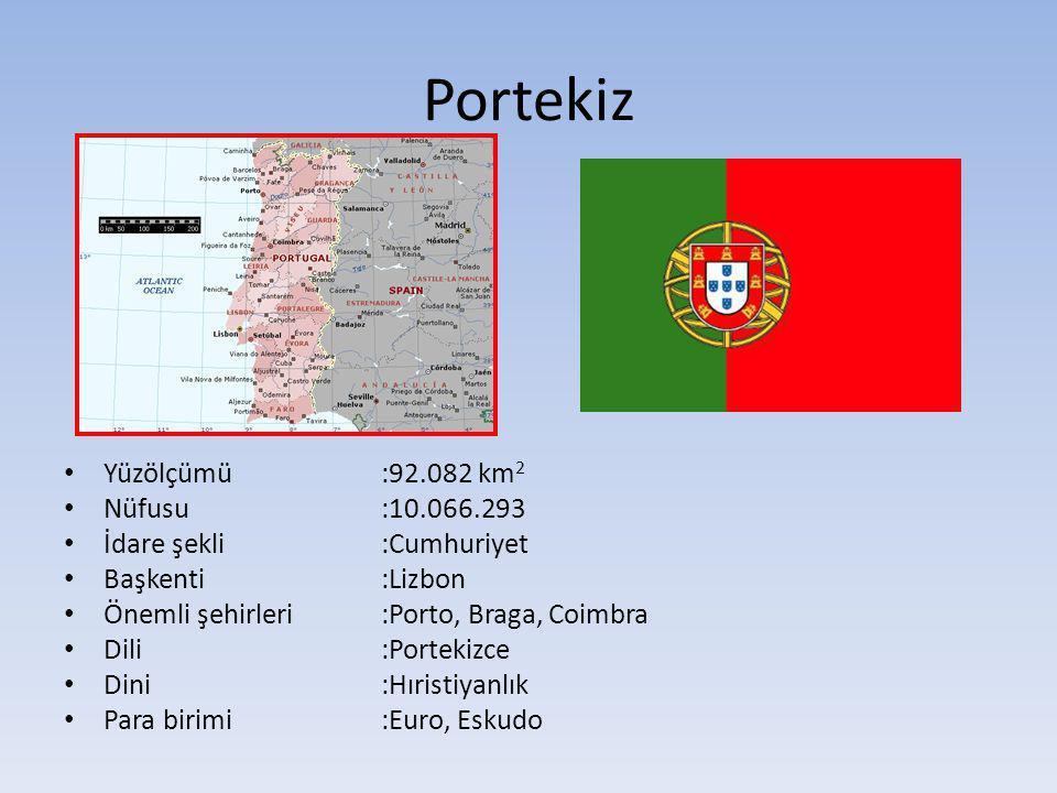Portekiz Yüzölçümü:92.082 km 2 Nüfusu:10.066.293 İdare şekli:Cumhuriyet Başkenti:Lizbon Önemli şehirleri :Porto, Braga, Coimbra Dili:Portekizce Dini:H