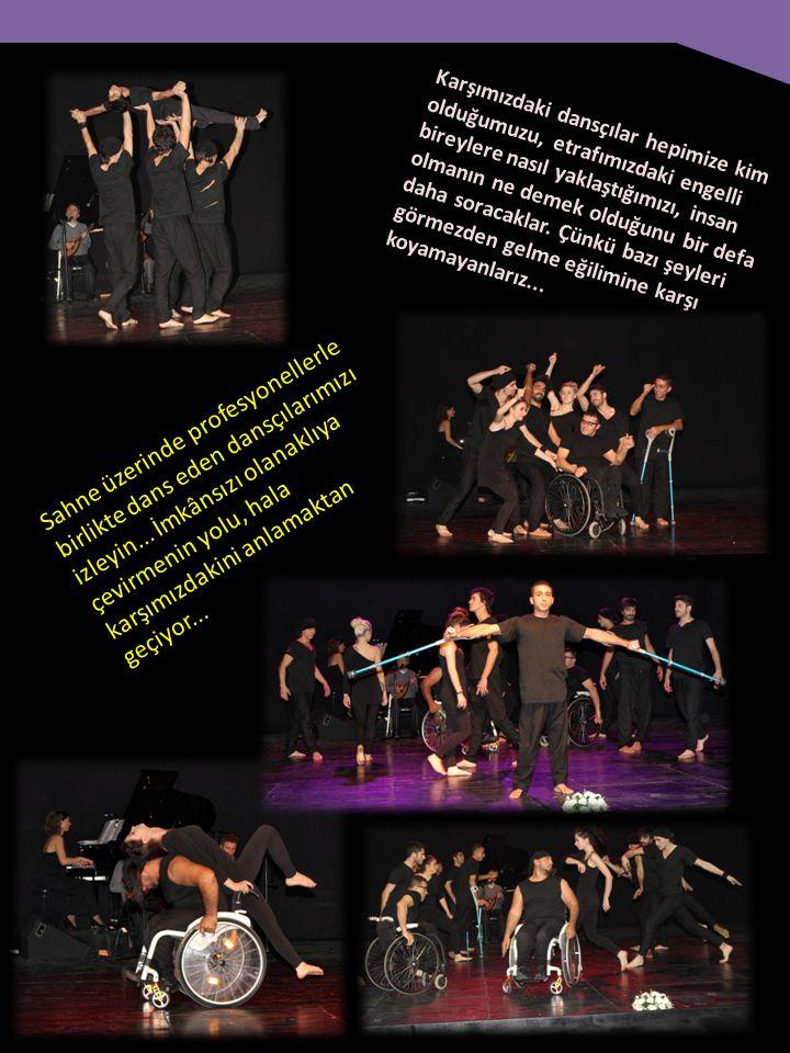 Karşımızdaki dansçılar hepimize kim olduğumuzu, etrafımızdaki engelli bireylere nasıl yaklaştığımızı, insan olmanın ne demek olduğunu bir defa daha soracaklar.