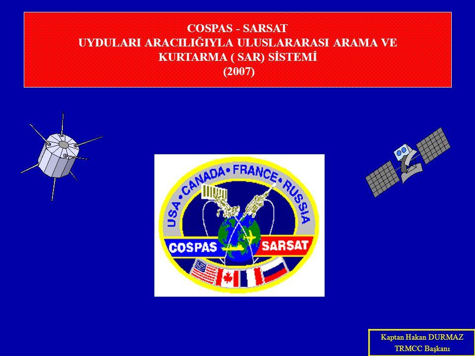 COSPAS-SARSAT YÜKLENMİŞ GEOSAR EKİPMANI DURUMU Uydu DurumuKazanç KontrolYorumlar GOES 9 (155° E)FFixed GOES-East (75° W)F AGC GOES-West (135° W)FFixed INSAT 3A (93.5° E)LTBD INSAT 3A test aşaması altında olup, bununla beraber alarmlar sistem içinde dağıtılmaktadır.INSAT uydusu uzun format 2.