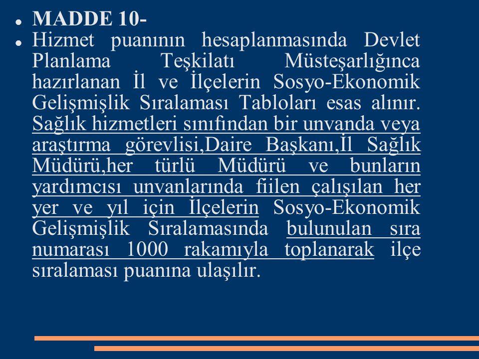 MADDE 10- Hizmet puanının hesaplanmasında Devlet Planlama Teşkilatı Müsteşarlığınca hazırlanan İl ve İlçelerin Sosyo-Ekonomik Gelişmişlik Sıralaması T