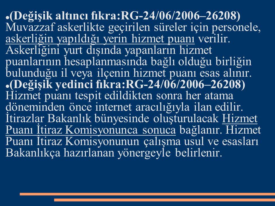 (Değişik altıncı fıkra:RG-24/06/2006–26208) Muvazzaf askerlikte geçirilen süreler için personele, askerliğin yapıldığı yerin hizmet puanı verilir. Ask