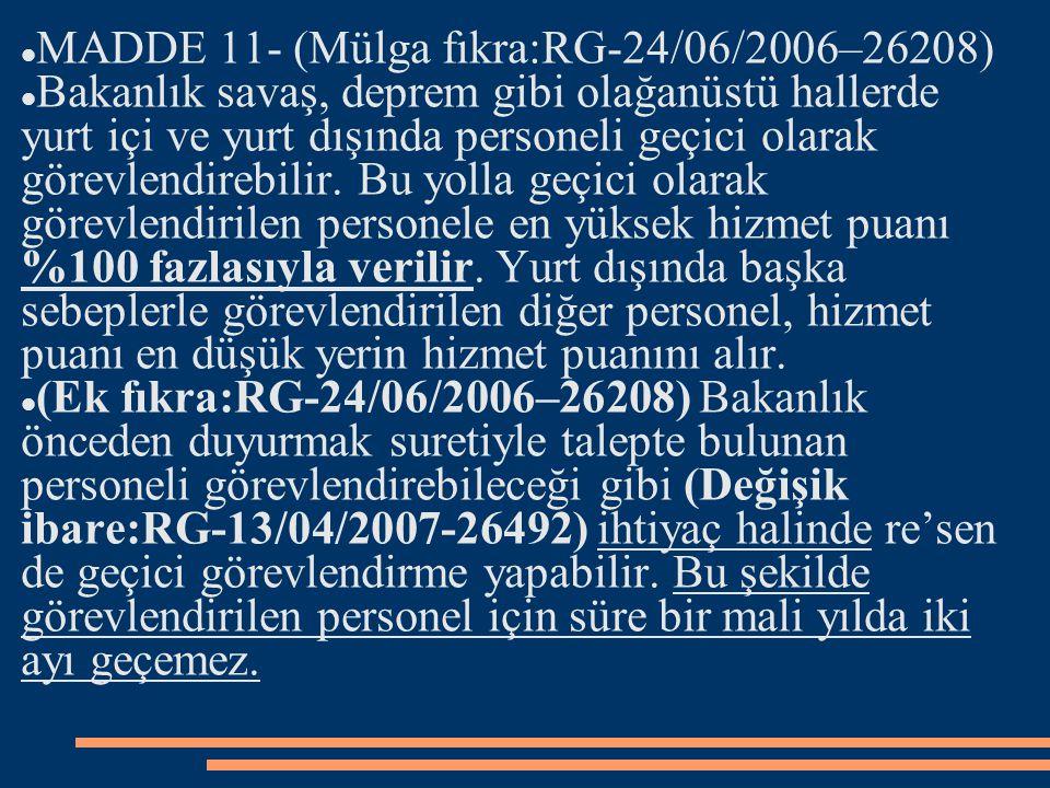 MADDE 11- (Mülga fıkra:RG-24/06/2006–26208) Bakanlık savaş, deprem gibi olağanüstü hallerde yurt içi ve yurt dışında personeli geçici olarak görevlend
