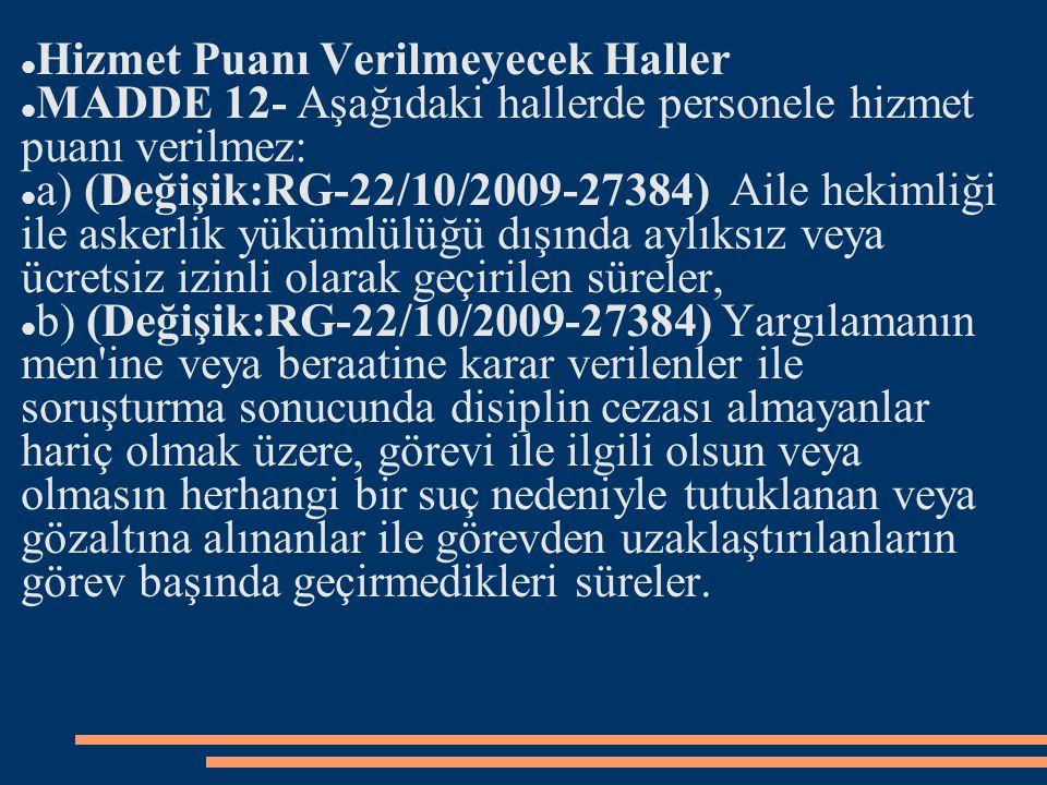 Hizmet Puanı Verilmeyecek Haller MADDE 12- Aşağıdaki hallerde personele hizmet puanı verilmez: a) (Değişik:RG-22/10/2009-27384) Aile hekimliği ile ask