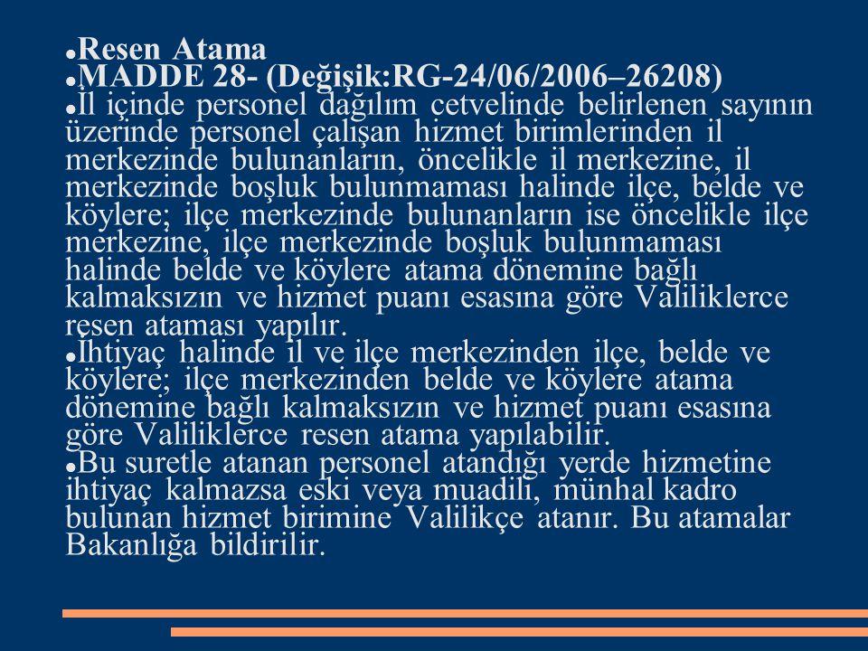 Resen Atama MADDE 28- (Değişik:RG-24/06/2006–26208) İl içinde personel dağılım cetvelinde belirlenen sayının üzerinde personel çalışan hizmet birimler
