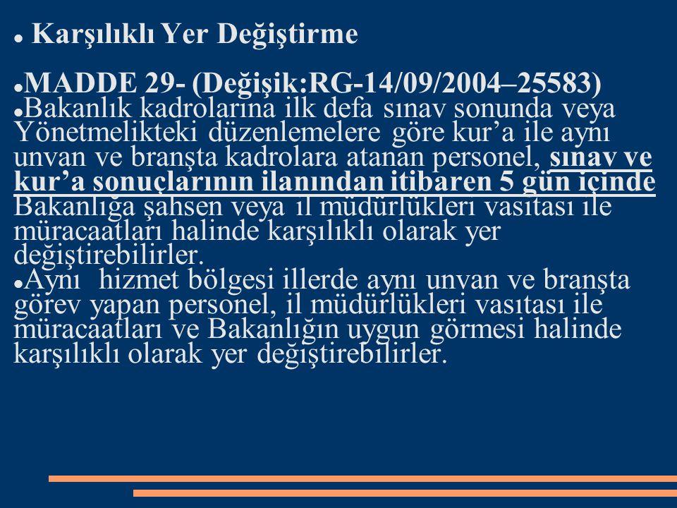 Karşılıklı Yer Değiştirme MADDE 29- (Değişik:RG-14/09/2004–25583) Bakanlık kadrolarına ilk defa sınav sonunda veya Yönetmelikteki düzenlemelere göre k