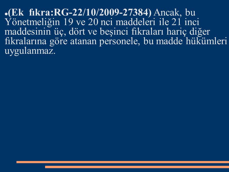 (Ek fıkra:RG-22/10/2009-27384) Ancak, bu Yönetmeliğin 19 ve 20 nci maddeleri ile 21 inci maddesinin üç, dört ve beşinci fıkraları hariç diğer fıkralar