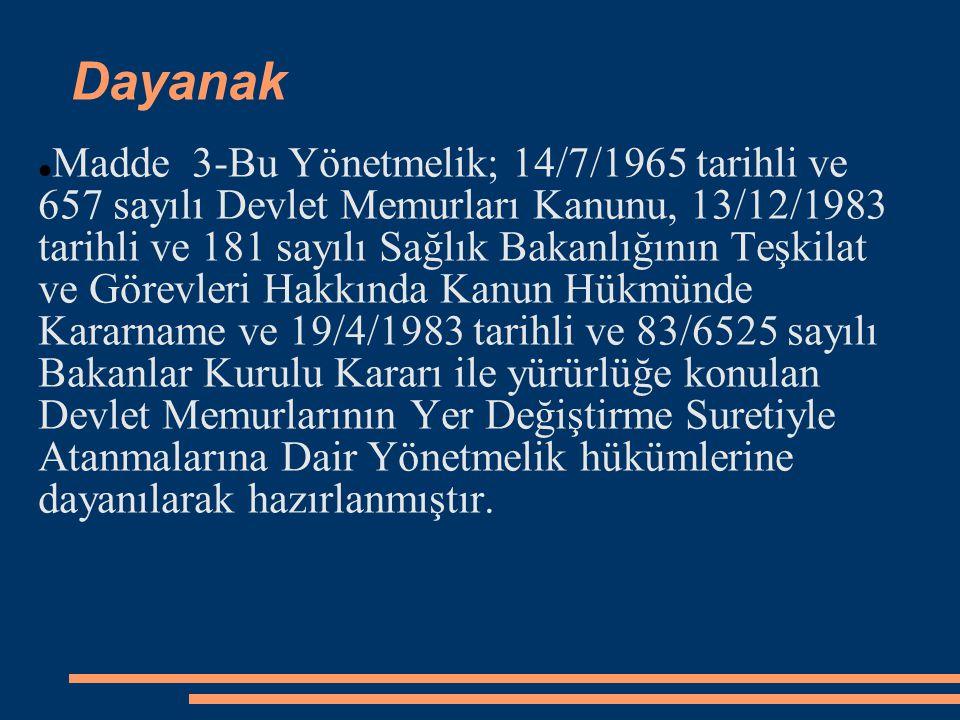 Dayanak Madde 3-Bu Yönetmelik; 14/7/1965 tarihli ve 657 sayılı Devlet Memurları Kanunu, 13/12/1983 tarihli ve 181 sayılı Sağlık Bakanlığının Teşkilat