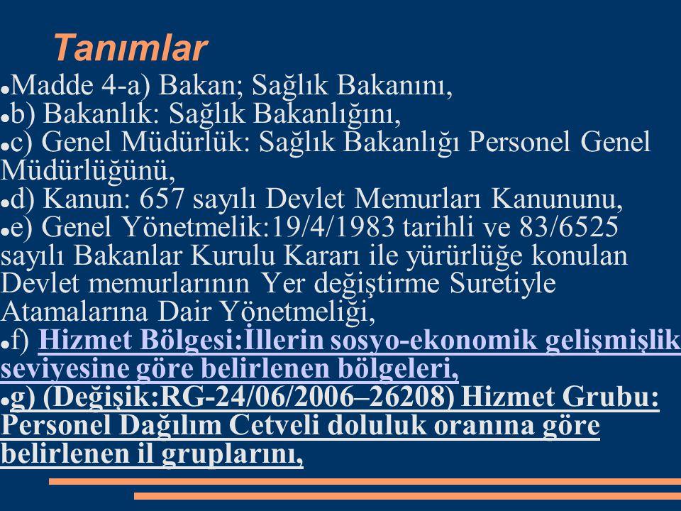 Tanımlar Madde 4-a) Bakan; Sağlık Bakanını, b) Bakanlık: Sağlık Bakanlığını, c) Genel Müdürlük: Sağlık Bakanlığı Personel Genel Müdürlüğünü, d) Kanun: