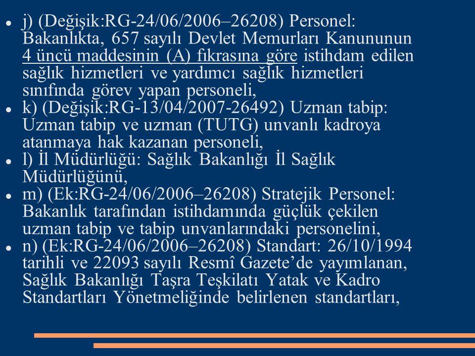j) (Değişik:RG-24/06/2006–26208) Personel: Bakanlıkta, 657 sayılı Devlet Memurları Kanununun 4 üncü maddesinin (A) fıkrasına göre istihdam edilen sağl