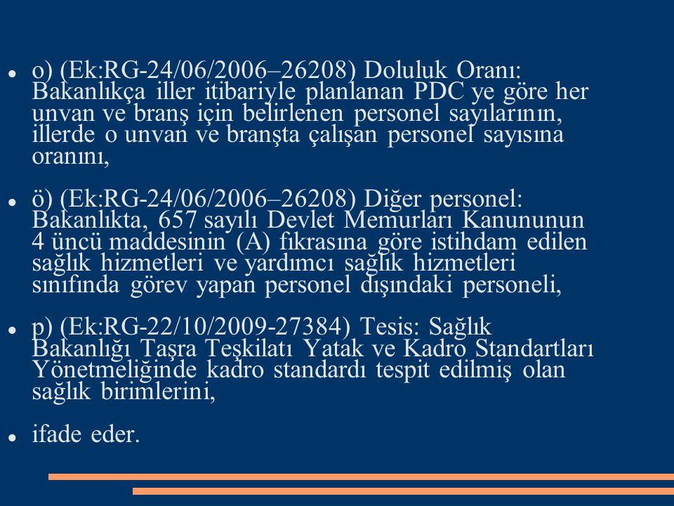o) (Ek:RG-24/06/2006–26208) Doluluk Oranı: Bakanlıkça iller itibariyle planlanan PDC ye göre her unvan ve branş için belirlenen personel sayılarının,