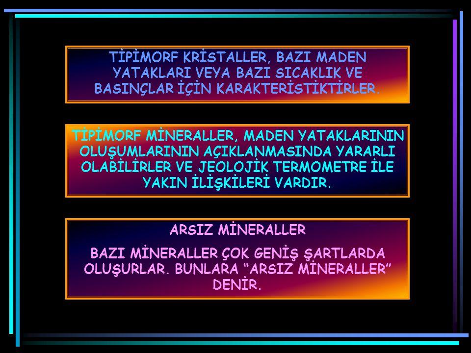 """TİPİMORF VE ARSIZ MİNERALLER TİPİMORF MİNERALLER BAZI MİNERALLER, SINIRLARI ÇOK DAR FİZİKOKİMYASAL ŞARTLARDA OLUŞURLAR. BUNLARA """"TİPİMORF MİNERALLER"""""""
