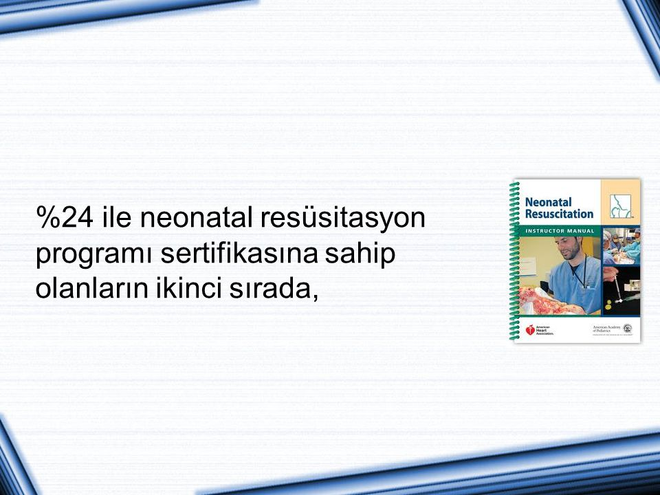 %24 ile neonatal resüsitasyon programı sertifikasına sahip olanların ikinci sırada,