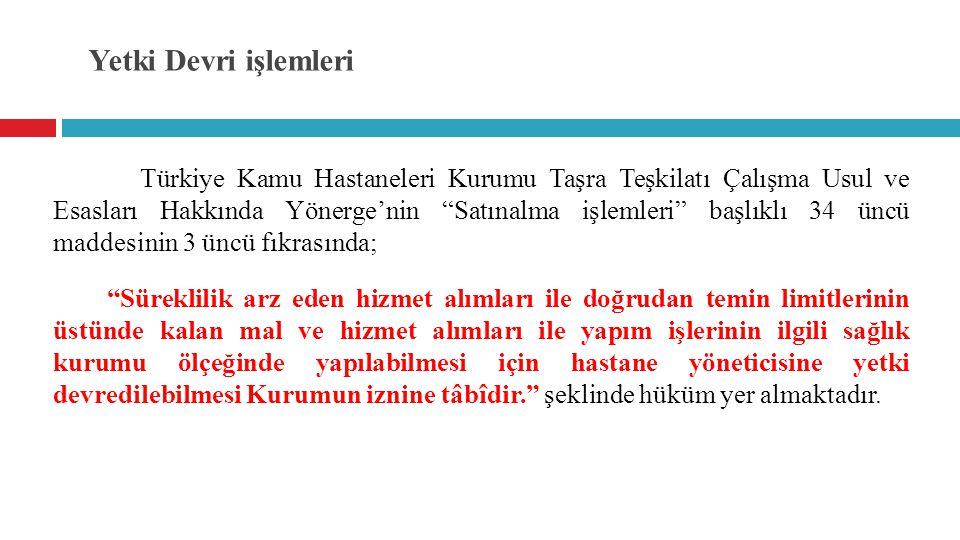 """Yetki Devri işlemleri Türkiye Kamu Hastaneleri Kurumu Taşra Teşkilatı Çalışma Usul ve Esasları Hakkında Yönerge'nin """"Satınalma işlemleri"""" başlıklı 34"""
