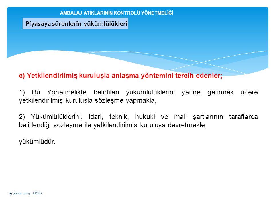 19 Şubat 2014 - EBSO c) Yetkilendirilmiş kuruluşla anlaşma yöntemini tercih edenler; 1) Bu Yönetmelikte belirtilen yükümlülüklerini yerine getirmek üz