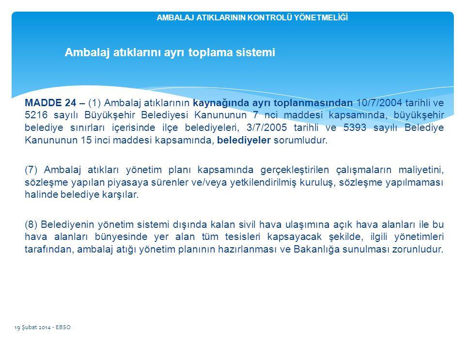 MADDE 24 – (1) Ambalaj atıklarının kaynağında ayrı toplanmasından 10/7/2004 tarihli ve 5216 sayılı Büyükşehir Belediyesi Kanununun 7 nci maddesi kapsa
