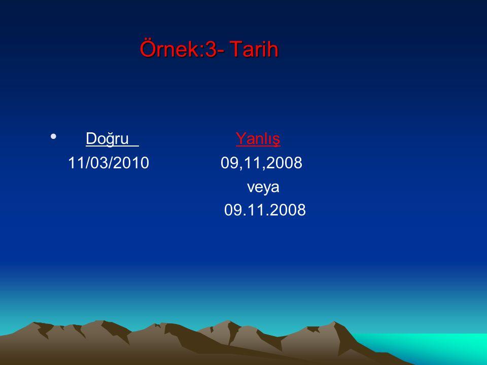 Örnek:3- Tarih Doğru Yanlış 11/03/2010 09,11,2008 veya 09.11.2008