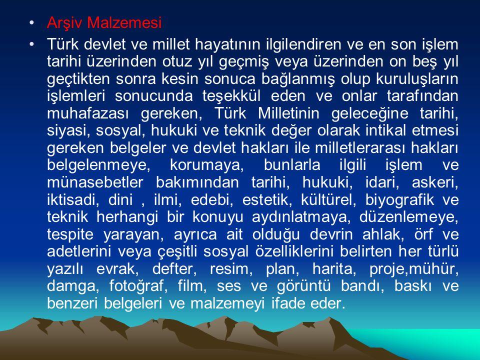 Arşiv Malzemesi Türk devlet ve millet hayatının ilgilendiren ve en son işlem tarihi üzerinden otuz yıl geçmiş veya üzerinden on beş yıl geçtikten sonr