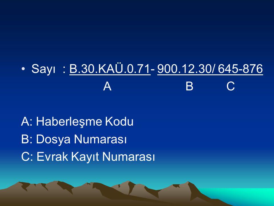 Sayı : B.30.KAÜ.0.71- 900.12.30/ 645-876 AB C A: Haberleşme Kodu B: Dosya Numarası C: Evrak Kayıt Numarası