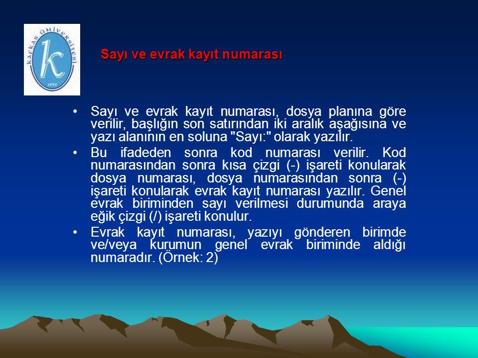 Sayı ve evrak kayıt numarası Sayı ve evrak kayıt numarası, dosya planına göre verilir, başlığın son satırından iki aralık aşağısına ve yazı alanının e