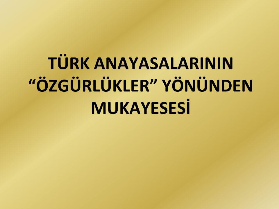 """TÜRK ANAYASALARININ """"ÖZGÜRLÜKLER"""" YÖNÜNDEN MUKAYESESİ"""