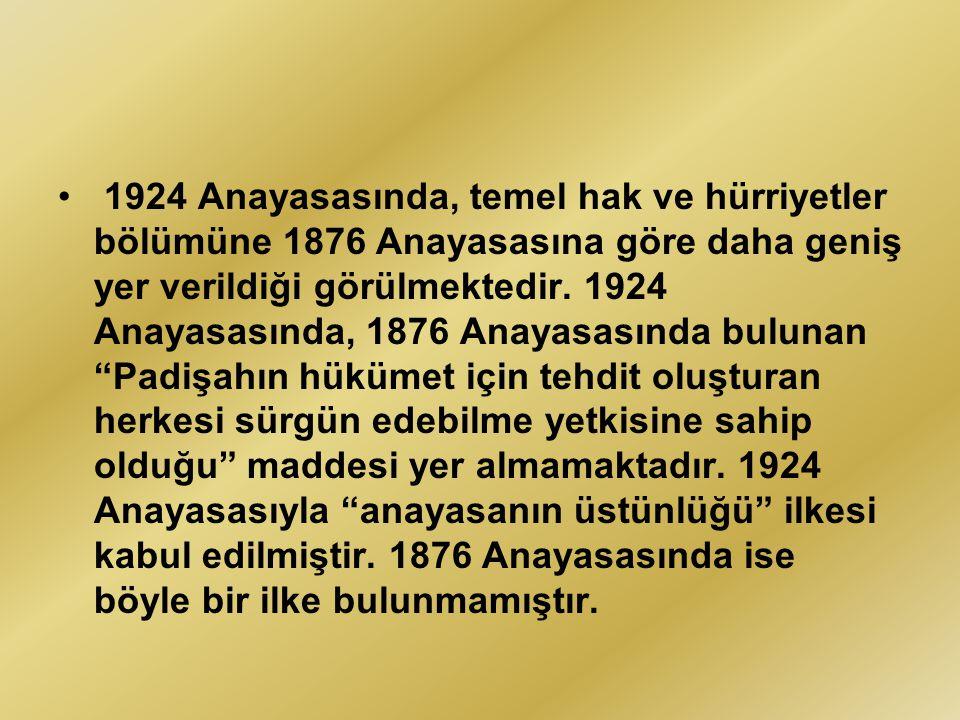 1924 Anayasasında, temel hak ve hürriyetler bölümüne 1876 Anayasasına göre daha geniş yer verildiği görülmektedir. 1924 Anayasasında, 1876 Anayasasınd