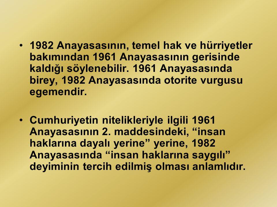 1982 Anayasasının, temel hak ve hürriyetler bakımından 1961 Anayasasının gerisinde kaldığı söylenebilir. 1961 Anayasasında birey, 1982 Anayasasında ot