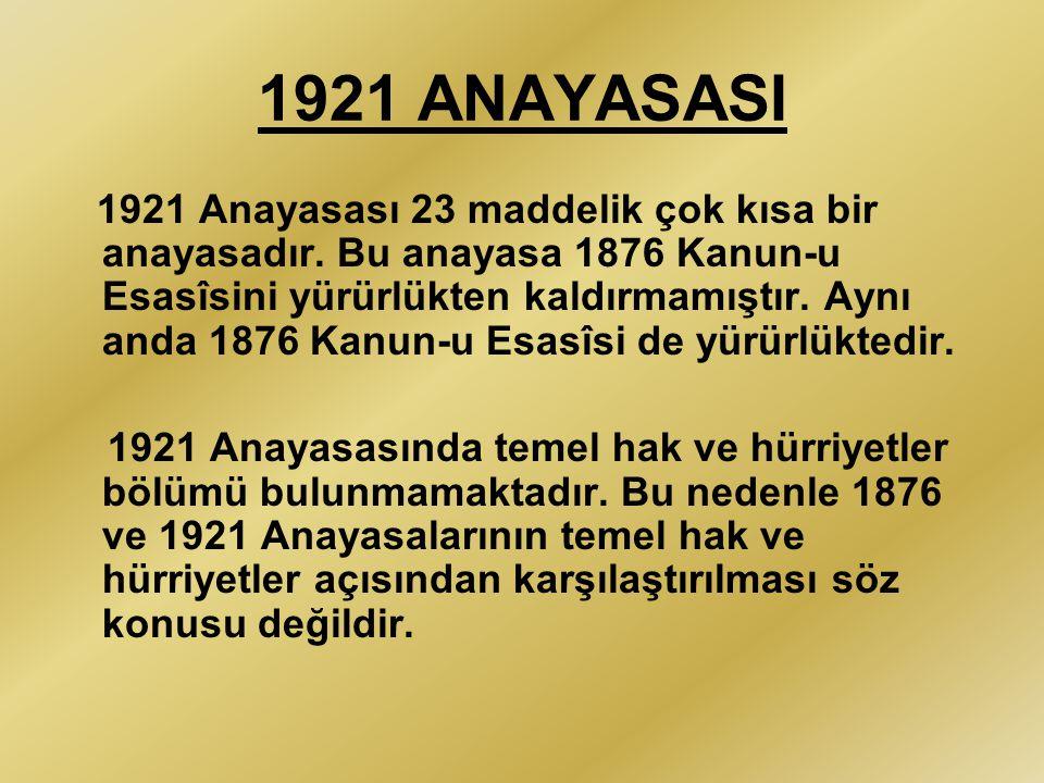 1921 ANAYASASI 1921 Anayasası 23 maddelik çok kısa bir anayasadır. Bu anayasa 1876 Kanun-u Esasîsini yürürlükten kaldırmamıştır. Aynı anda 1876 Kanun-