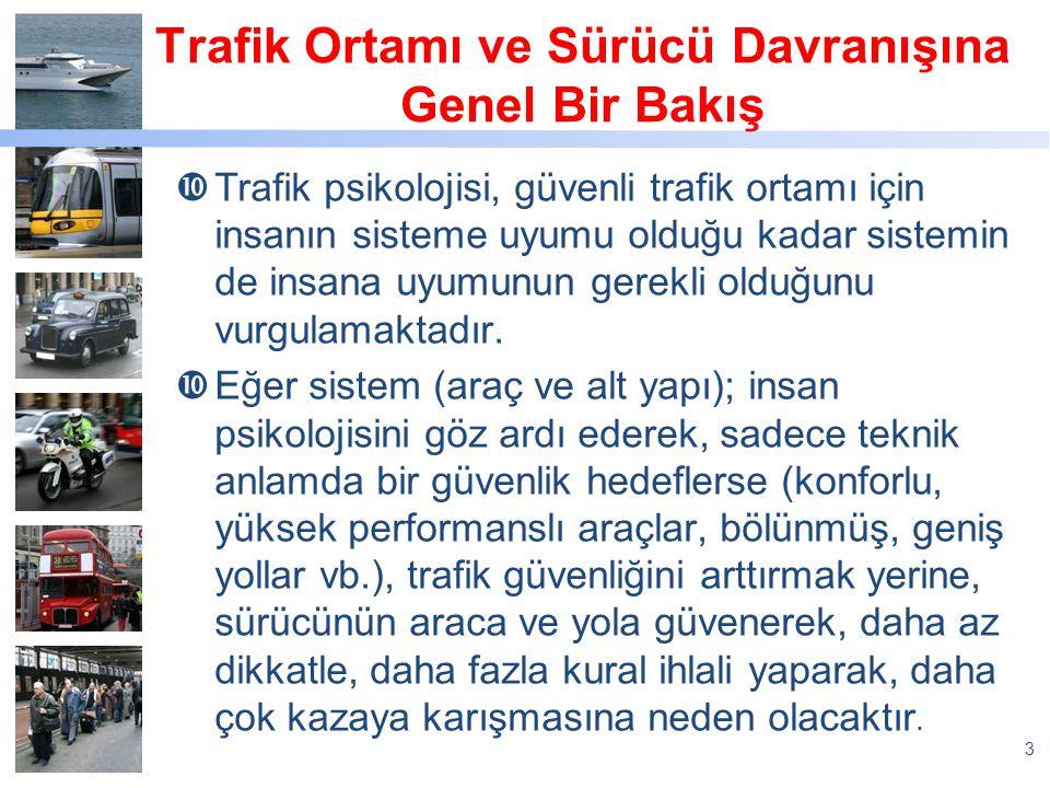 Trafik Ortamı ve Sürücü Davranışına Genel Bir Bakış  Trafik psikolojisi, güvenli trafik ortamı için insanın sisteme uyumu olduğu kadar sistemin de in