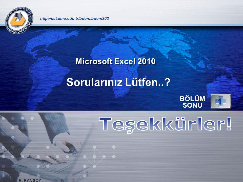 LOGO Sorularınız Lütfen..? http://sct.emu.edu.tr/bdem/bdem203 BÖLÜM SONU 1 Microsoft Excel 2010 R. KANSOY