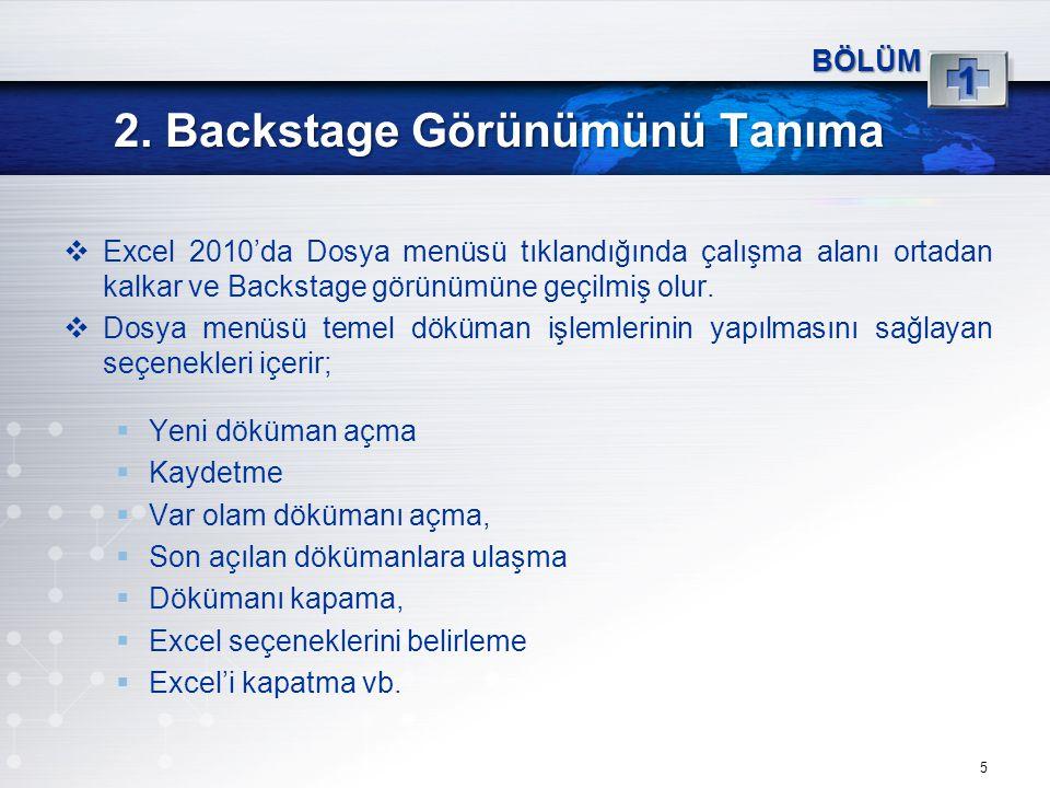 5 2. Backstage Görünümünü Tanıma 1 BÖLÜM  Excel 2010'da Dosya menüsü tıklandığında çalışma alanı ortadan kalkar ve Backstage görünümüne geçilmiş olur