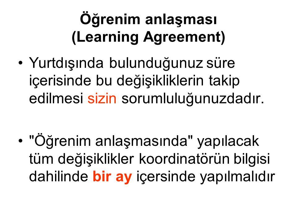 Öğrenim anlaşması (Learning Agreement) Yurtdışında bulunduğunuz süre içerisinde bu değişikliklerin takip edilmesi sizin sorumluluğunuzdadır.