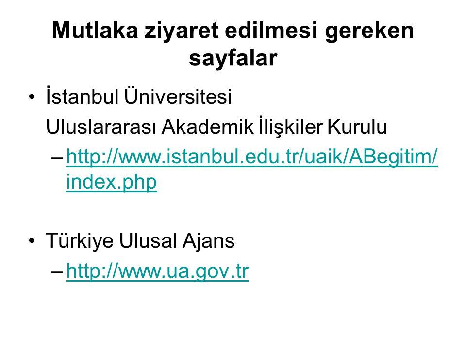 Mutlaka ziyaret edilmesi gereken sayfalar İstanbul Üniversitesi Uluslararası Akademik İlişkiler Kurulu –http://www.istanbul.edu.tr/uaik/ABegitim/ index.phphttp://www.istanbul.edu.tr/uaik/ABegitim/ index.php Türkiye Ulusal Ajans –http://www.ua.gov.trhttp://www.ua.gov.tr