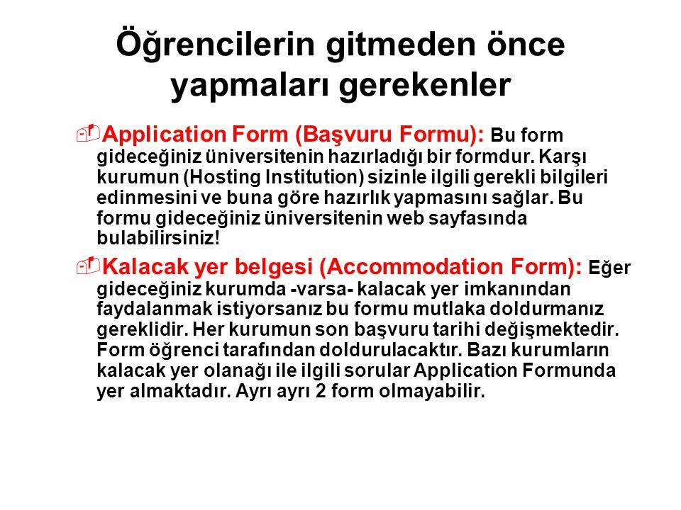 Öğrencilerin gitmeden önce yapmaları gerekenler  Application Form (Başvuru Formu): Bu form gideceğiniz üniversitenin hazırladığı bir formdur.