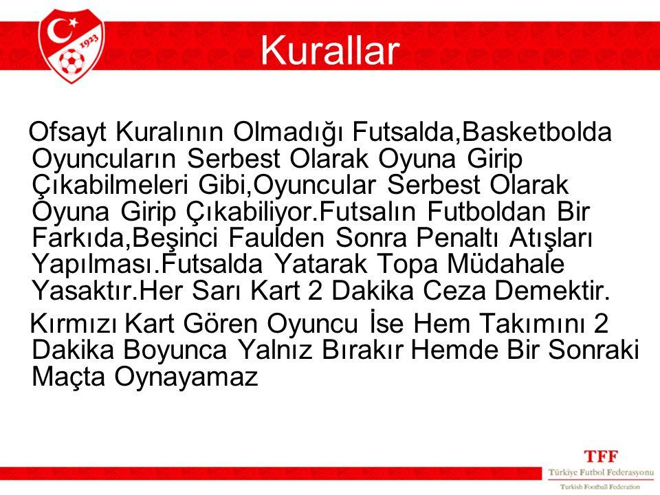 Kurallar Ofsayt Kuralının Olmadığı Futsalda,Basketbolda Oyuncuların Serbest Olarak Oyuna Girip Çıkabilmeleri Gibi,Oyuncular Serbest Olarak Oyuna Girip