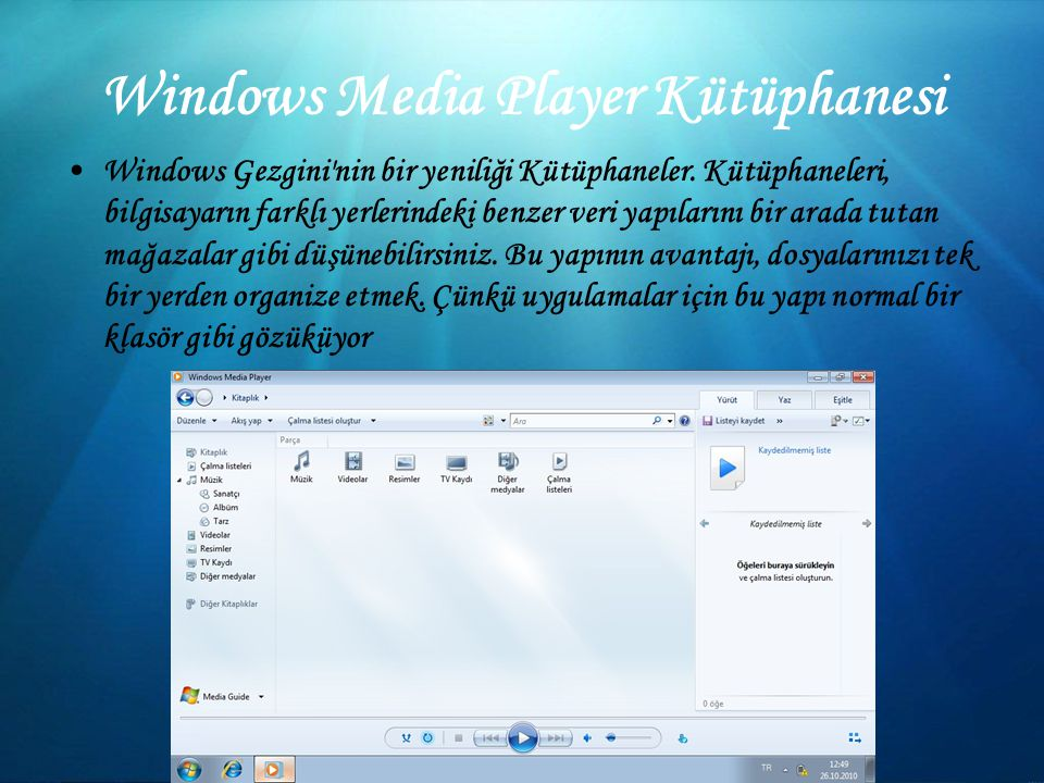 Windows Media Player Kütüphanesi Windows Gezgini nin bir yeniliği Kütüphaneler.