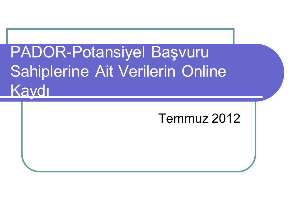 PADOR-Potansiyel Başvuru Sahiplerine Ait Verilerin Online Kaydı Temmuz 2012