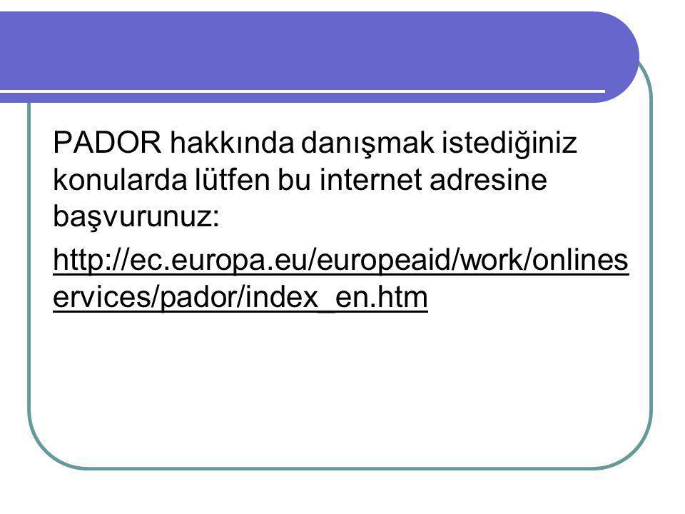 PADOR hakkında danışmak istediğiniz konularda lütfen bu internet adresine başvurunuz: http://ec.europa.eu/europeaid/work/onlines ervices/pador/index_e