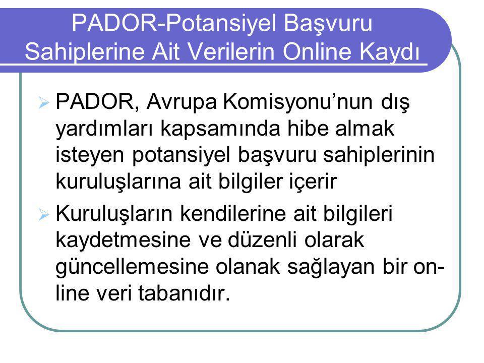 PADOR-Potansiyel Başvuru Sahiplerine Ait Verilerin Online Kaydı  PADOR, Avrupa Komisyonu'nun dış yardımları kapsamında hibe almak isteyen potansiyel