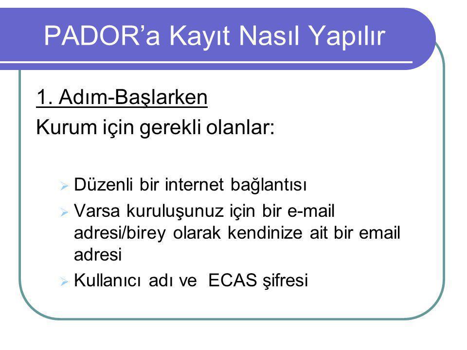 PADOR'a Kayıt Nasıl Yapılır 1. Adım-Başlarken Kurum için gerekli olanlar:  Düzenli bir internet bağlantısı  Varsa kuruluşunuz için bir e-mail adresi