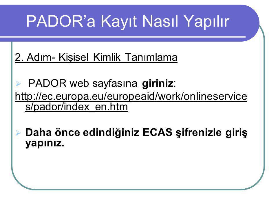 PADOR'a Kayıt Nasıl Yapılır 2. Adım- Kişisel Kimlik Tanımlama  PADOR web sayfasına giriniz: http://ec.europa.eu/europeaid/work/onlineservice s/pador/