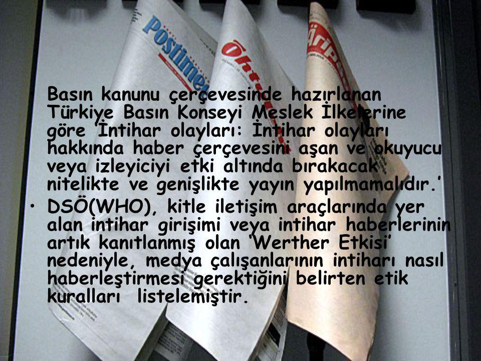 Basın kanunu çerçevesinde hazırlanan Türkiye Basın Konseyi Meslek İlkelerine göre 'İntihar olayları: İntihar olayları hakkında haber çerçevesini aşan